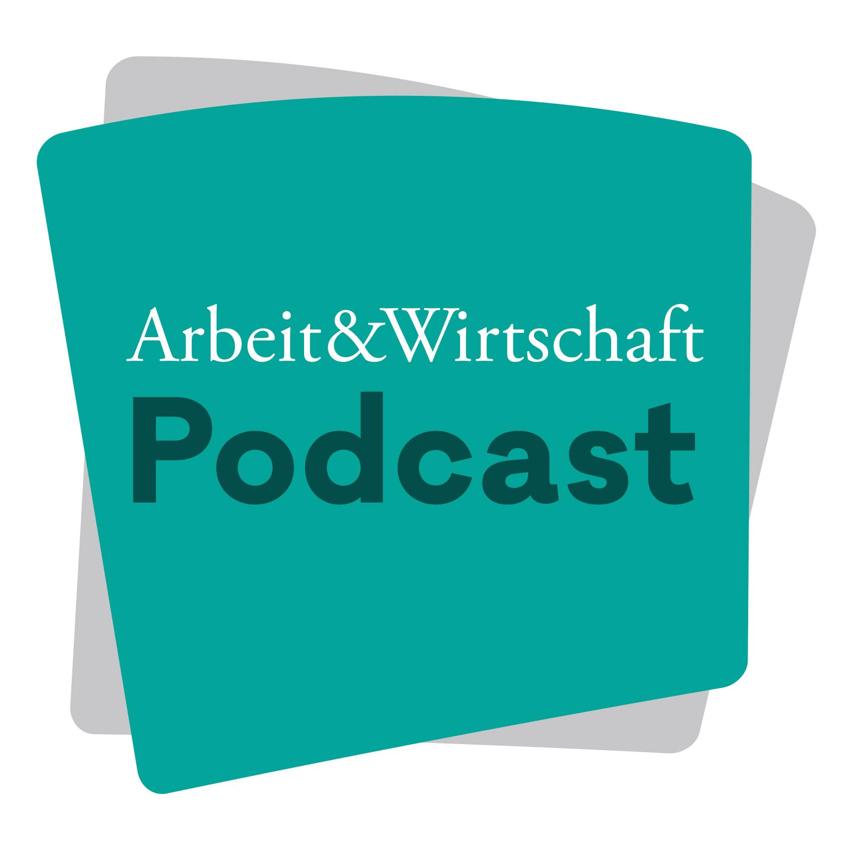 Podcast - Arbeit&Wirtschaft Podcast